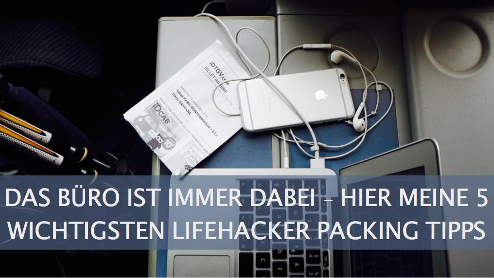 Mein Büro ist mit dabei, Hier meine 5 wichtigsten Lifehacker-Packingtipps